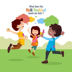 What Does The Festival Of Holi Teach Our Kids?