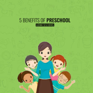 5 Benefits of Preschool Admission