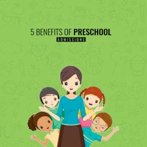 5 Benefits of Preschool Admission